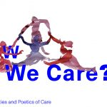 Vidha Saumya and Irena Borić: HOW DO WE CARE? The Practicalities and Poetics of Care
